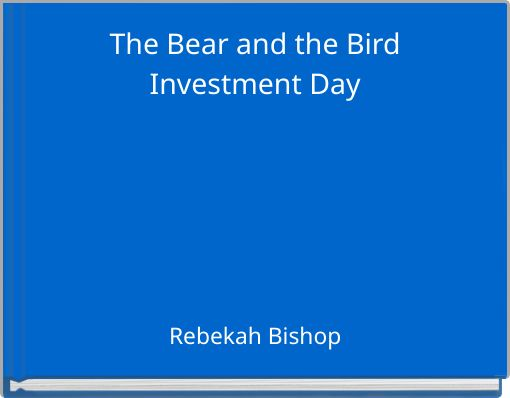 The Bear and the BirdInvestment Day
