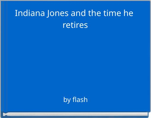 Indiana Jones and the time he retires