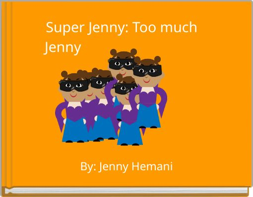 Super Jenny: Too much Jenny          &