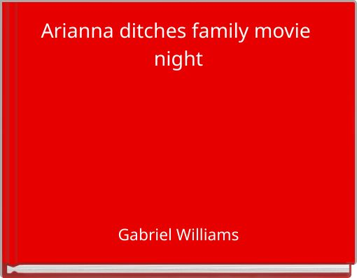 Arianna ditches family movie night