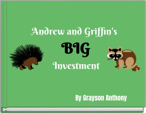Andrew and Griffin's BIG  Investment
