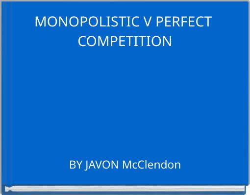 MONOPOLISTIC V PERFECT COMPETITION