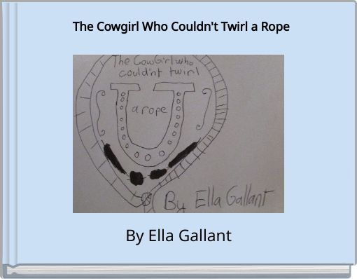 The Cowgirl Who Couldn't Twirl a Rope