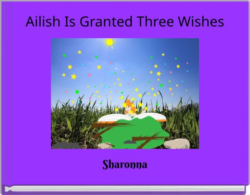 Ailish Is Granted Three Wishes
