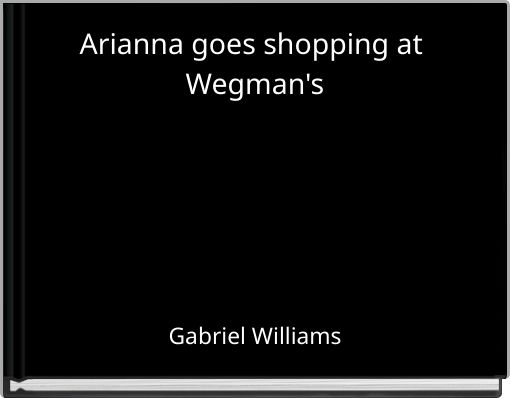Arianna goes shopping at Wegman's