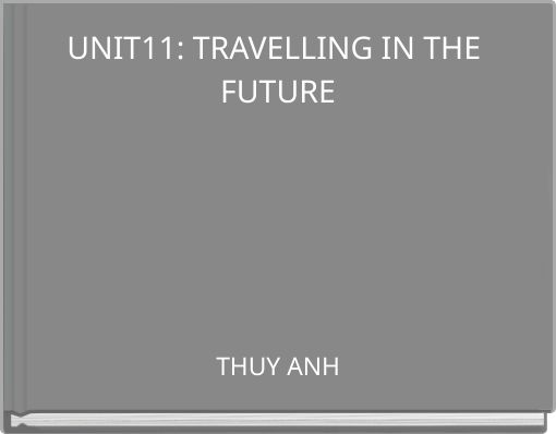 UNIT11: TRAVELLING IN THE FUTURE