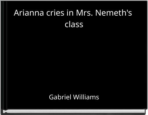 Arianna cries in Mrs. Nemeth's class