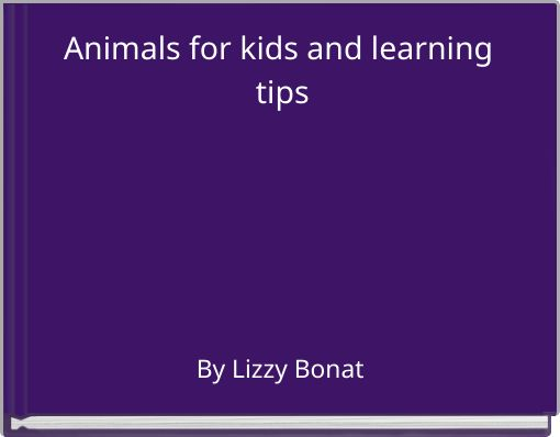 Animals for kids and learning tips