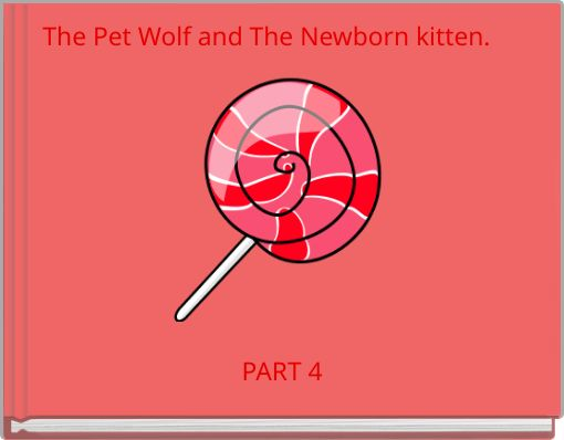 The Pet Wolf and The Newborn kitten.