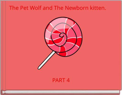 The Pet Wolf and The Newborn kitten.