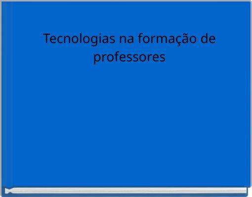 Tecnologias na formação de professores