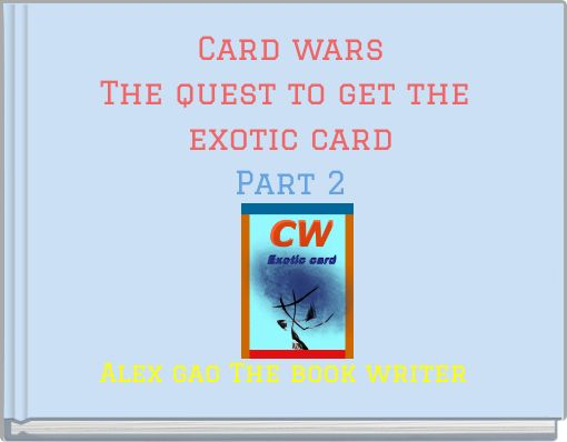 Card warsThe quest to get the exotic cardPart 2