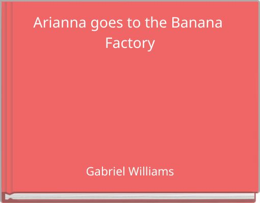 Arianna goes to the Banana Factory