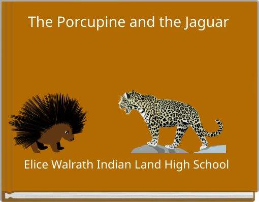The Porcupine and the Jaguar