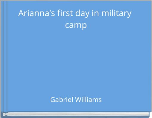 Arianna's first day in military camp