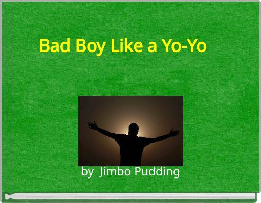 Bad Boy  Like a Yo-Yo