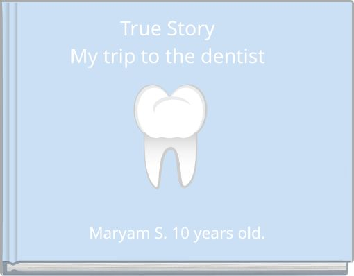 True StoryMy trip to the dentist