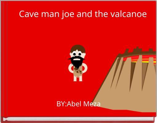 Cave man joe and the valcanoe