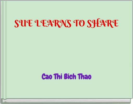 SUE LEARNS TO SHARECao Thi Bich Thao