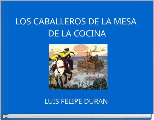 LOS CABALLEROS DE LA MESA DE LA COCINA