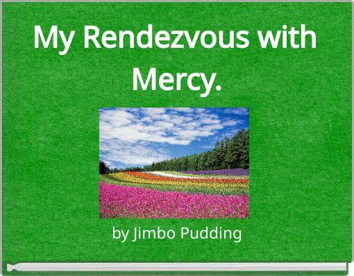 My Rendezvous with Mercy.