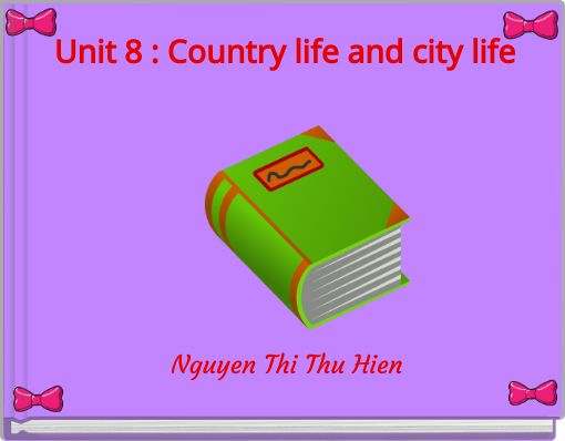 Unit 8 : Country life and city life