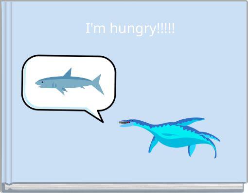 I'm hungry!!!!!