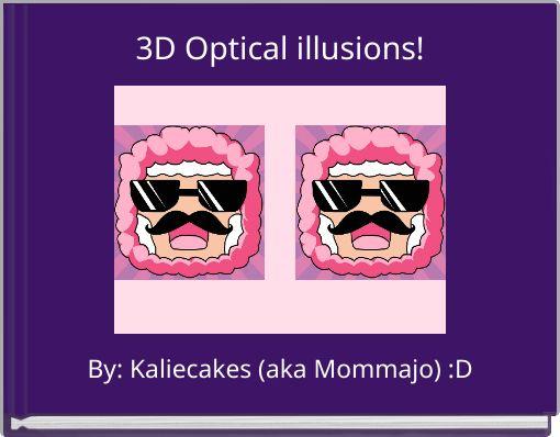 3D Optical illusions!