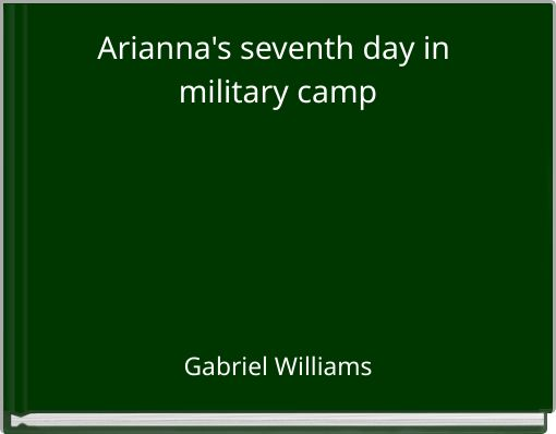 Arianna's seventh day in military camp