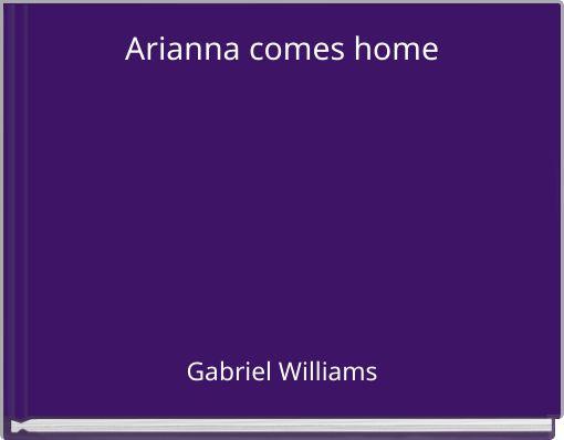 Arianna comes home