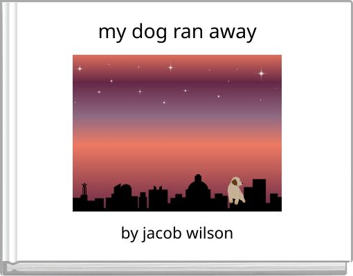 my dog ran away