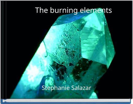 The burning elements