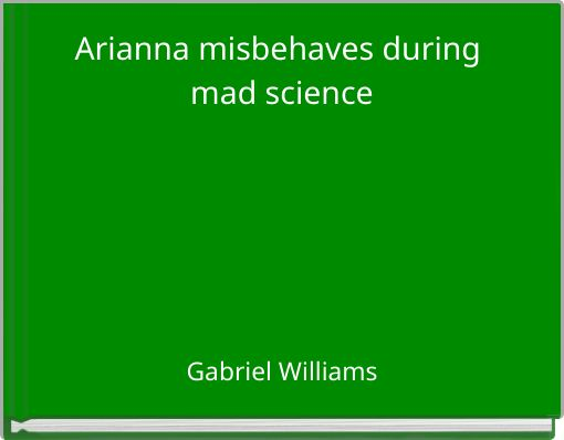 Arianna misbehaves during mad science