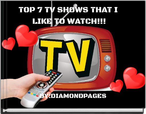 TOP 7 TV SHOWS THAT I LIKE TO WATCH!!!