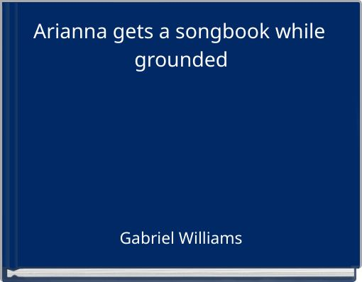 Arianna gets a songbook while grounded