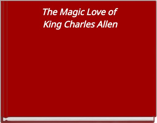 The Magic Love of King Charles Allen