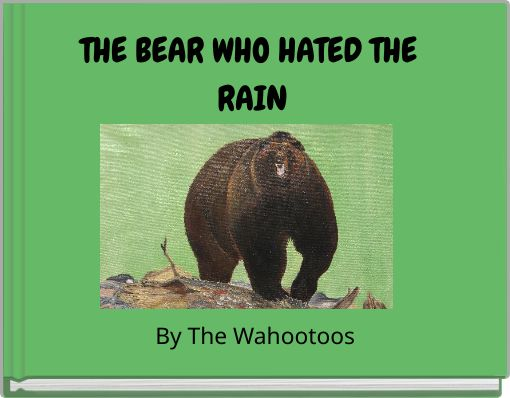 THE BEAR WHO HATED THE RAIN