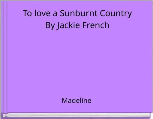 To love a Sunburnt CountryBy Jackie French