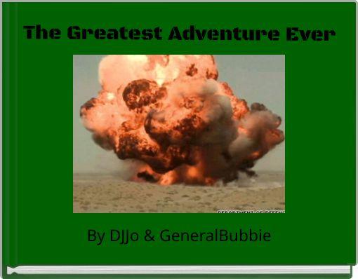 The Greatest Adventure Ever