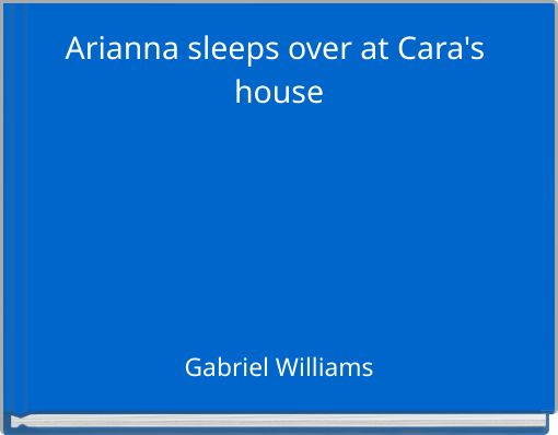 Arianna sleeps over at Cara's house