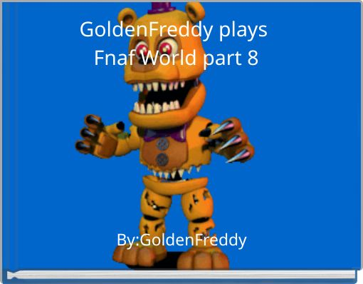 GoldenFreddy plays Fnaf World part 8