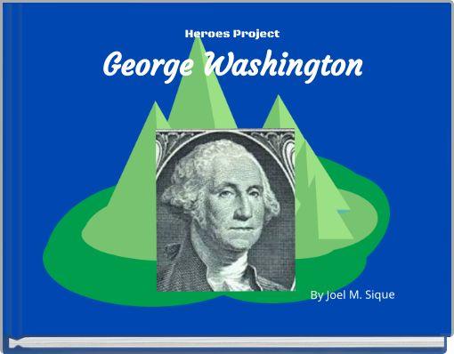Heroes  ProjectGeorge Washington