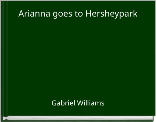 Arianna goes to Hersheypark