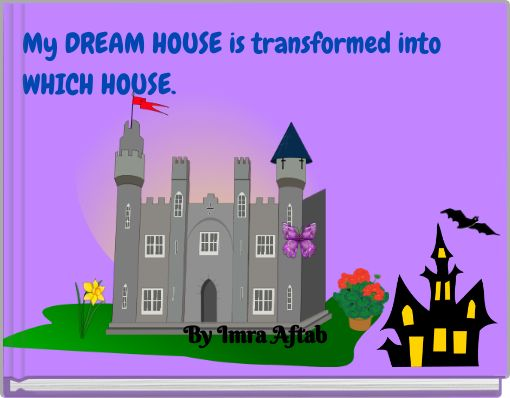 My DREAM HOUSE is transformed into WHICH HOUSE.