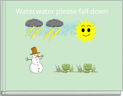 Water,water please fall down