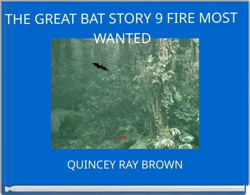 THE GREAT BAT STORY 9 FIRE MOST WANTED