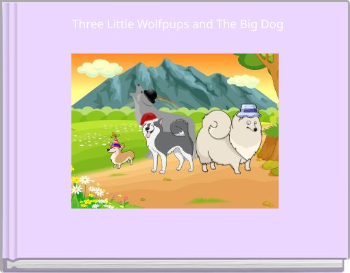 Three Little Wolfpups and The Big Dog