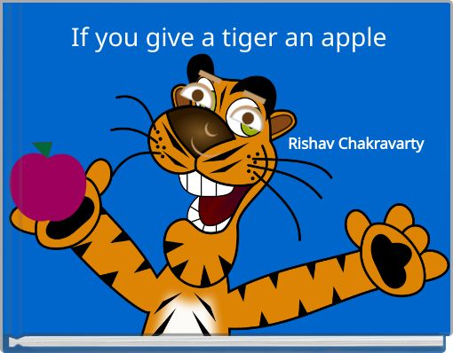 If you give a tiger an apple