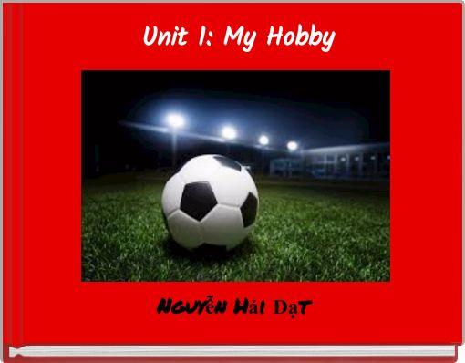 Unit 1: My Hobby