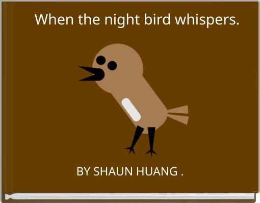 When the night bird whispers.